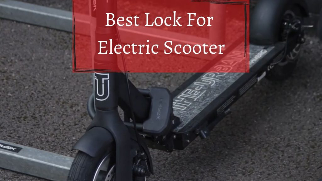 best lock for electric scooter